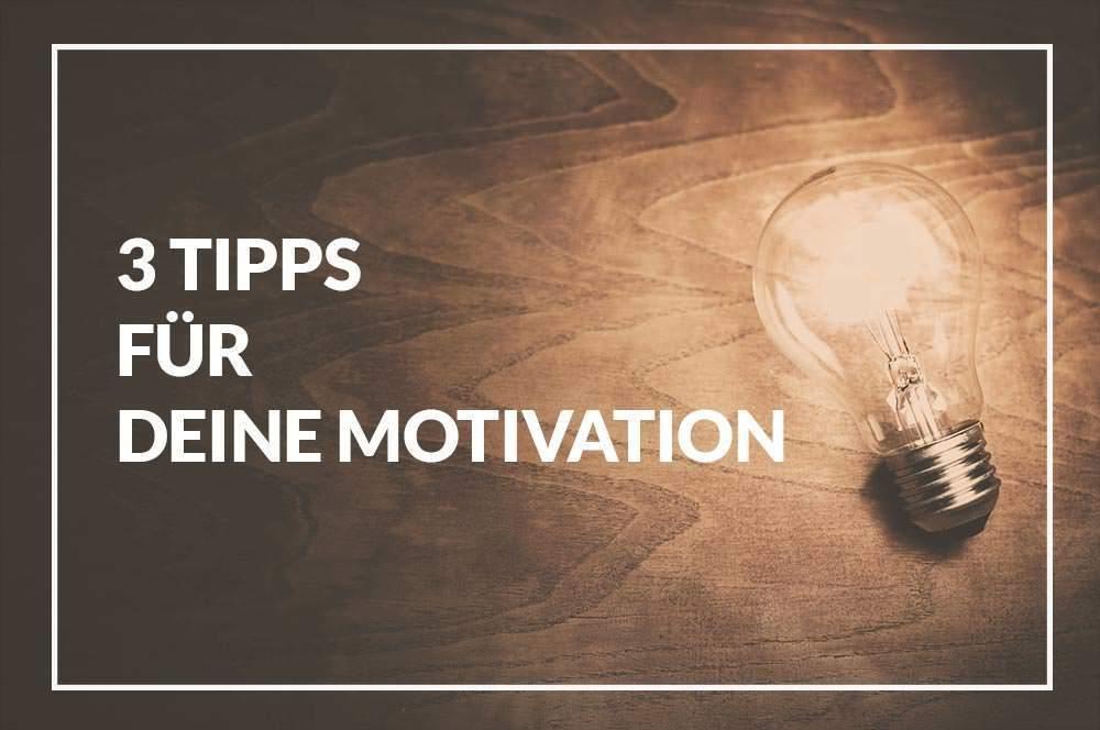 3 Tipps für deine Motivation