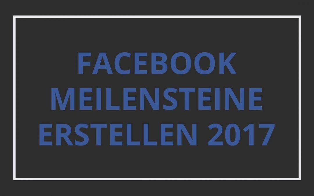 Facebook Meilensteine erstellen in 2017