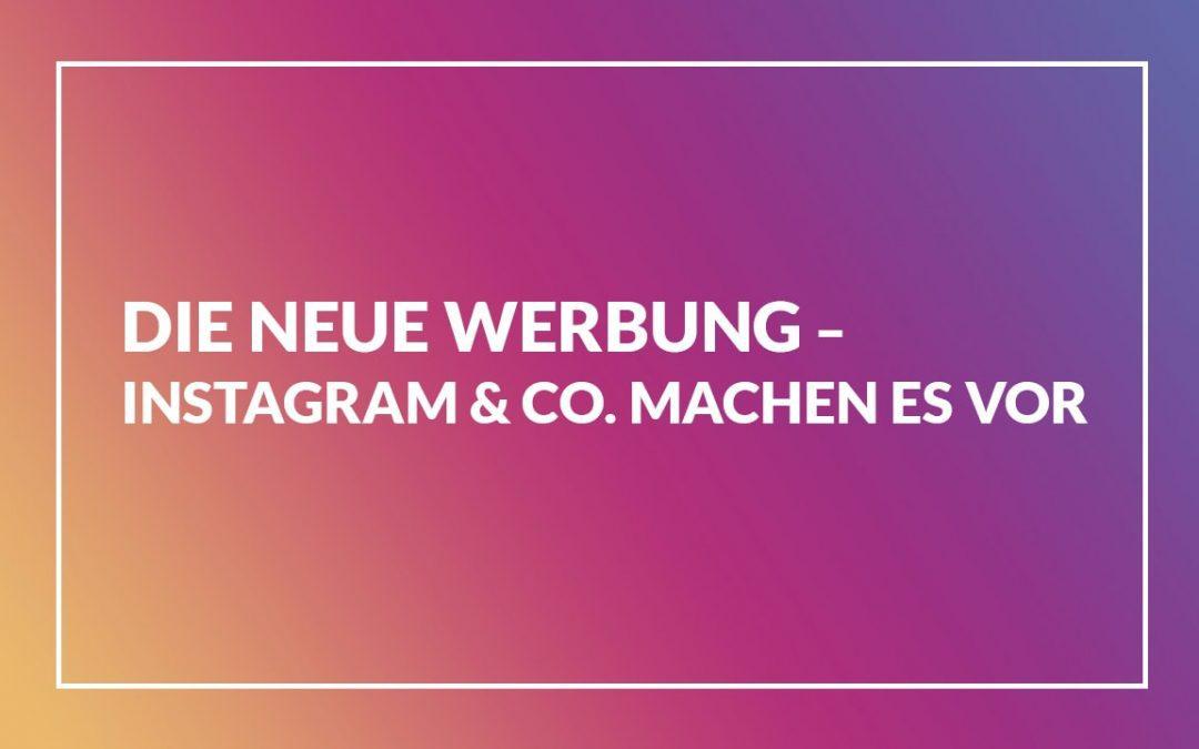 Die neue Werbung – Instagram & Co. machen es vor